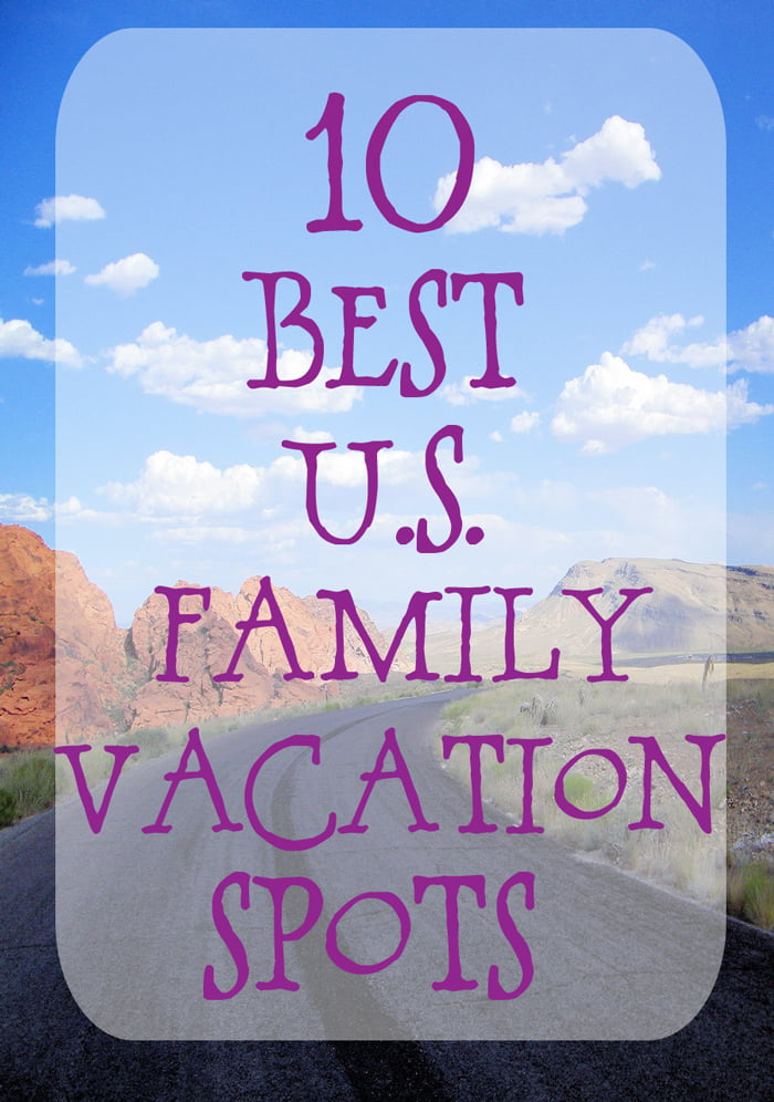 10 best u s family vacation destinations such the spot